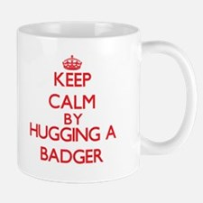 Keep calm by hugging a Badger Mugs