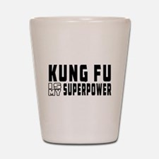 Kung Fu Is My Superpower Shot Glass
