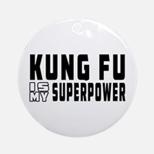 Kung Fu Is My Superpower Ornament (Round)