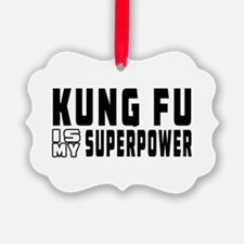 Kung Fu Is My Superpower Ornament