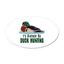 ID RATHER BE DUCK HUNTING Oval Car Magnet