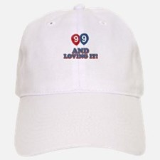 99 and loving it Baseball Baseball Cap