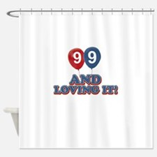 99 and loving it Shower Curtain
