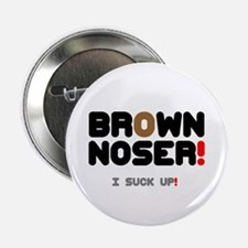 BROWN NOSER! - I SUCK UP! 2.25&Quot; Button