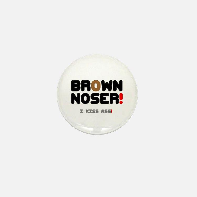 BROWN NOSER! - I KISS ASS! Mini Button