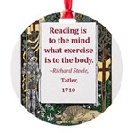 reading is to the mind.jpg Round Ornament