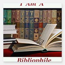 """I am a bibliophile.jpg Square Car Magnet 3"""" x 3"""""""