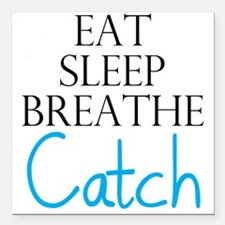 "Eat Sleep Breathe Catch Square Car Magnet 3"" x 3"""
