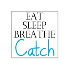 Eat Sleep Breathe Catch Sticker