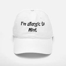 Allergic to Mint Baseball Baseball Cap