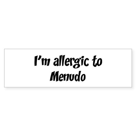Allergic to Menudo Bumper Sticker