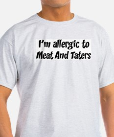 Allergic to Meat And Taters T-Shirt