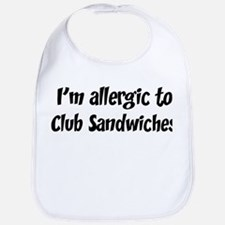 Allergic to Club Sandwiches Bib