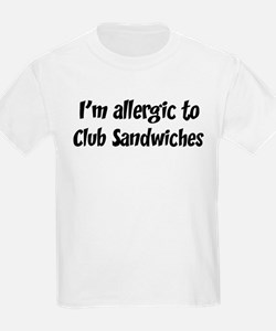 Allergic to Club Sandwiches T-Shirt