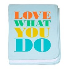 Love What You Do baby blanket