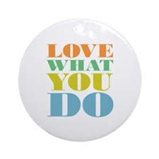 Love What You Do Ornament (Round)