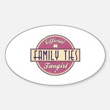 Official Family Ties Fangirl Oval Decal
