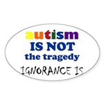 Autism is not a tragedy ! Oval Sticker