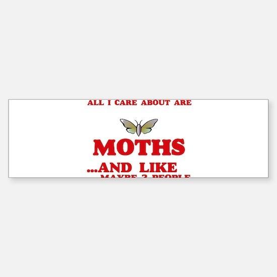 All I care about are Moths Bumper Bumper Bumper Sticker
