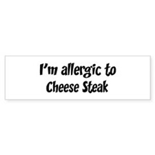 Allergic to Cheese Steak Bumper Bumper Sticker