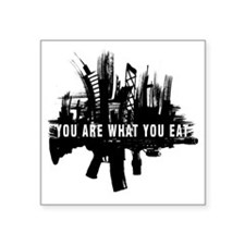 """You are what you eat Square Sticker 3"""" x 3"""""""