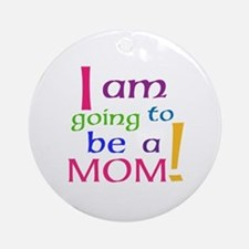 I Am Going To Be A Mom Ornament (Round)