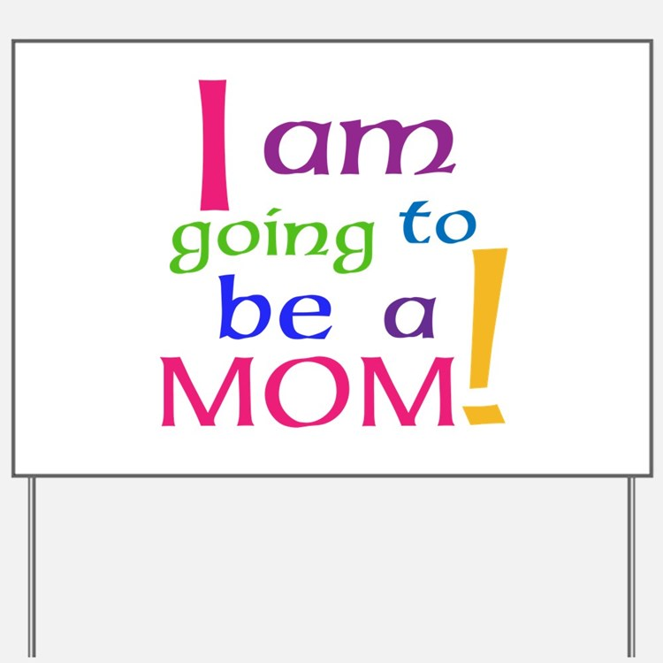 I Am Going To Be A Mom Yard Sign