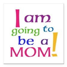 "I Am Going To Be A Mom Square Car Magnet 3"" x 3"""