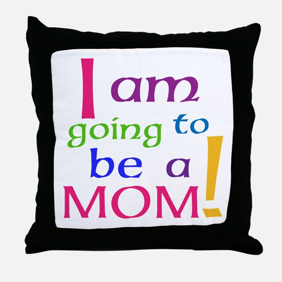 I Am Going To Be A Mom Throw Pillow