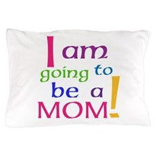 I Am Going To Be A Mom Pillow Case