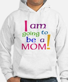 I Am Going To Be A Mom Hoodie