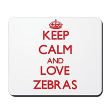 Keep calm and love Zebras Mousepad