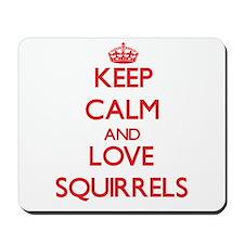 Keep calm and love Squirrels Mousepad