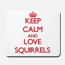 Keep calm and love Squirrels Mousepad
