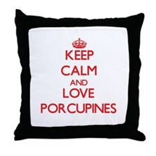 Keep calm and love Porcupines Throw Pillow