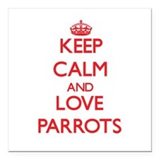 """Keep calm and love Parrots Square Car Magnet 3"""" x"""