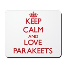 Keep calm and love Parakeets Mousepad