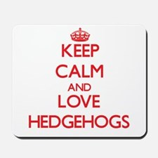 Keep calm and love Hedgehogs Mousepad