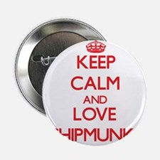 "Keep calm and love Chipmunks 2.25"" Button"