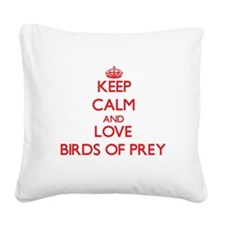 Keep calm and love Birds Of Prey Square Canvas Pil