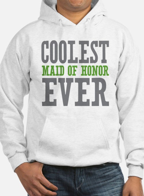 Coolest Maid of Honor Ever Hoodie
