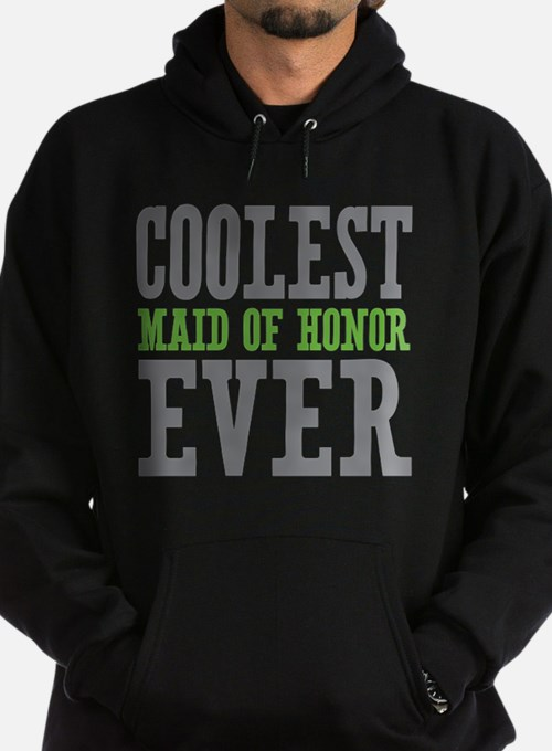 Coolest Maid of Honor Ever Hoodie (dark)