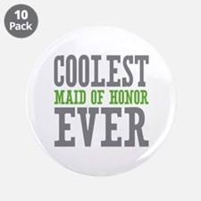 """Coolest Maid of Honor Ever 3.5"""" Button (10 pack)"""