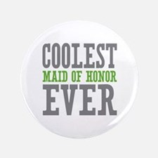 """Coolest Maid of Honor Ever 3.5"""" Button"""