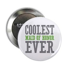 "Coolest Maid of Honor Ever 2.25"" Button"