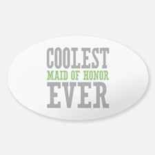 Coolest Maid of Honor Ever Sticker (Oval)