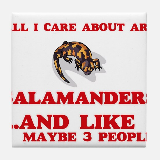 All I care about are Salamanders Tile Coaster