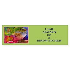 """I will always be a Birdwatcher"" Bumper Bumper Bumper Sticker"