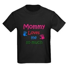 mommy loves me so much T-Shirt