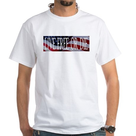 LIVE FREE OR DIE White T-Shirt